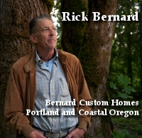 Rick Bernard of Bernard Custom Homes, Home Builder, Portland Oregon and Coastal Oregon.